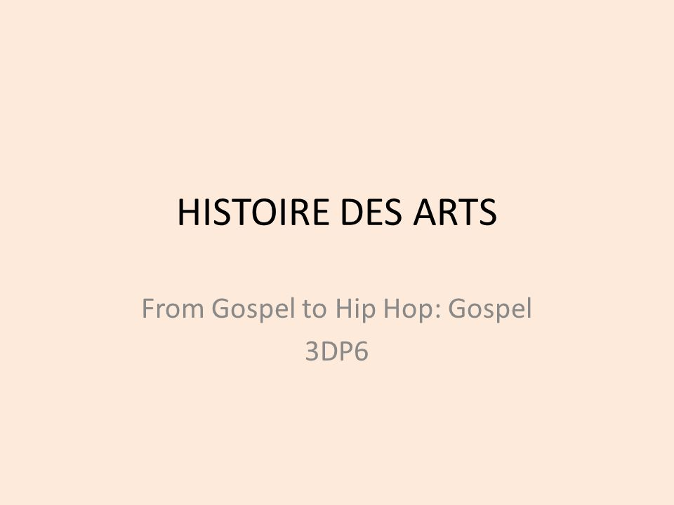 HISTOIRE DES ARTS From Gospel to Hip Hop: Gospel 3DP6