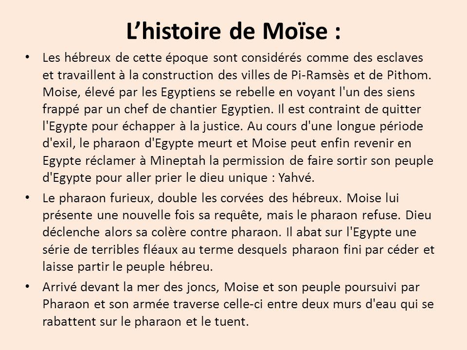 Lhistoire de Moïse : Les hébreux de cette époque sont considérés comme des esclaves et travaillent à la construction des villes de Pi-Ramsès et de Pit
