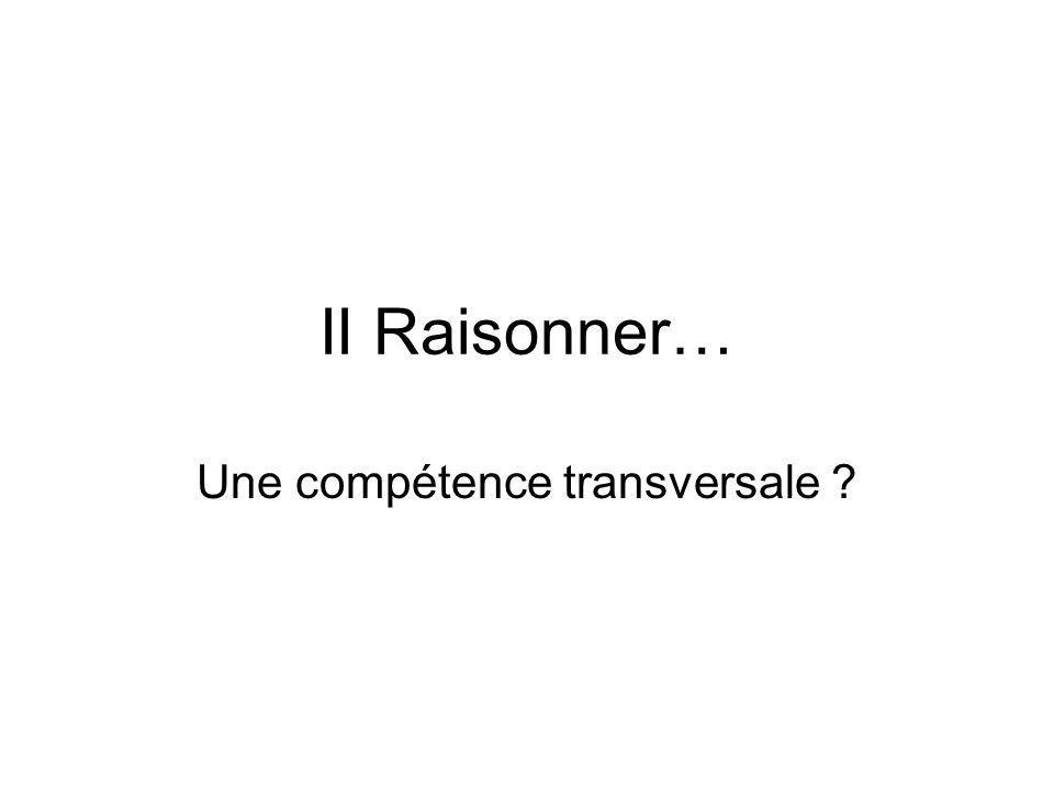 II Raisonner… Une compétence transversale ?
