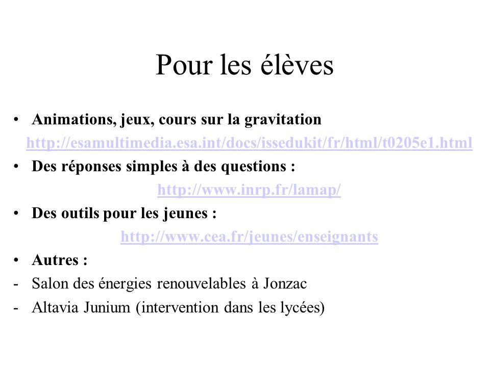 Pour les élèves Animations, jeux, cours sur la gravitation http://esamultimedia.esa.int/docs/issedukit/fr/html/t0205e1.html Des réponses simples à des