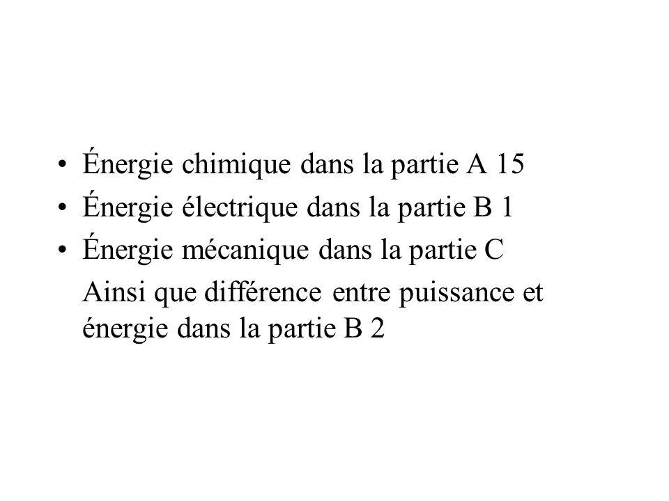 Énergie chimique dans la partie A 15 Énergie électrique dans la partie B 1 Énergie mécanique dans la partie C Ainsi que différence entre puissance et