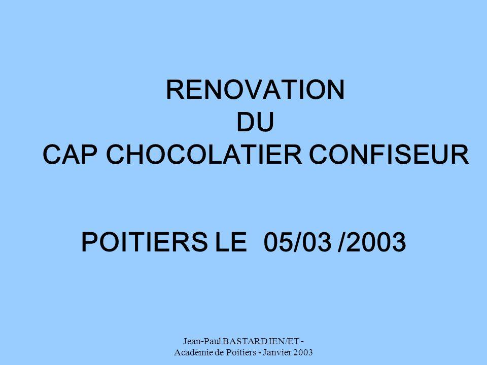 Jean-Paul BASTARD IEN/ET - Académie de Poitiers - Janvier 2003 RENOVATION DU CAP CHOCOLATIER CONFISEUR POITIERS LE 05/03 /2003