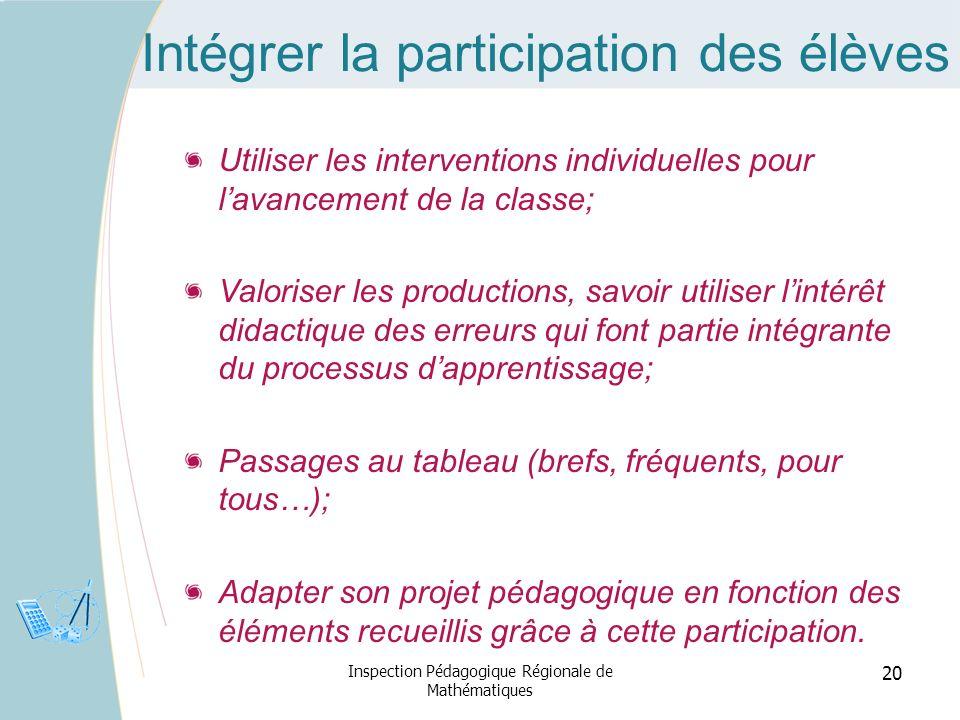 Intégrer la participation des élèves Utiliser les interventions individuelles pour lavancement de la classe; Valoriser les productions, savoir utilise