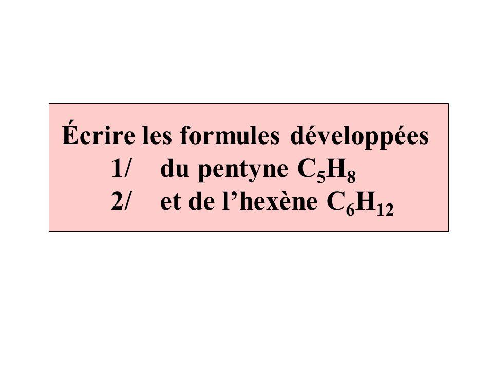Écrire les formules développées 1/du pentyne C 5 H 8 2/et de lhexène C 6 H 12