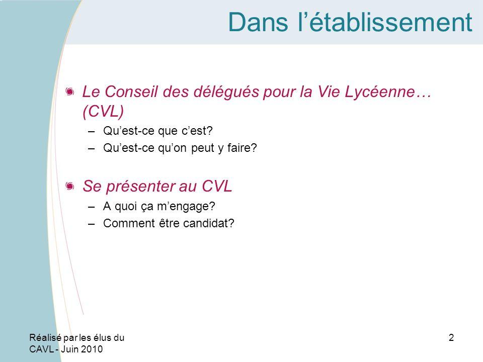 Réalisé par les élus du CAVL - Juin 2010 2 Dans létablissement Le Conseil des délégués pour la Vie Lycéenne… (CVL) –Quest-ce que cest.