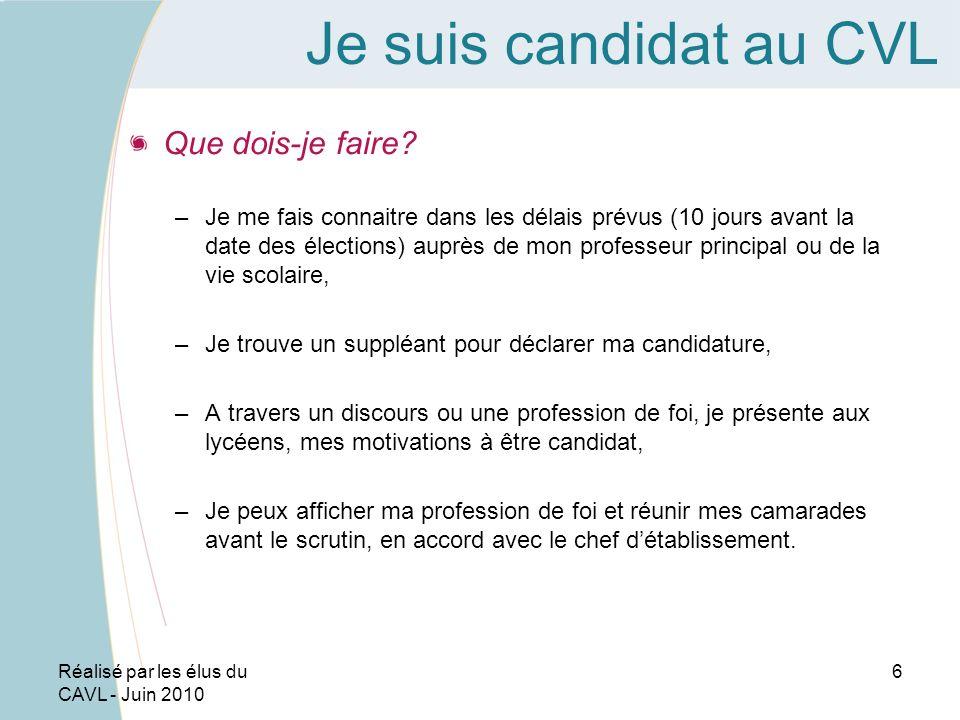 Réalisé par les élus du CAVL - Juin 2010 6 Je suis candidat au CVL Que dois-je faire.