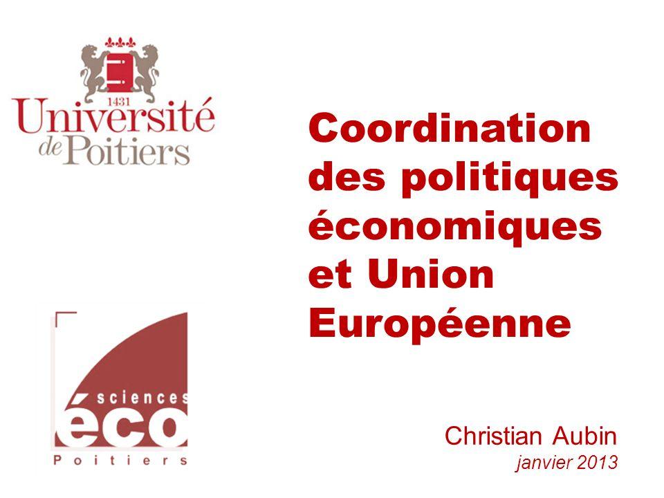 Coordination des politiques économiques et Union Européenne Christian Aubin janvier 2013