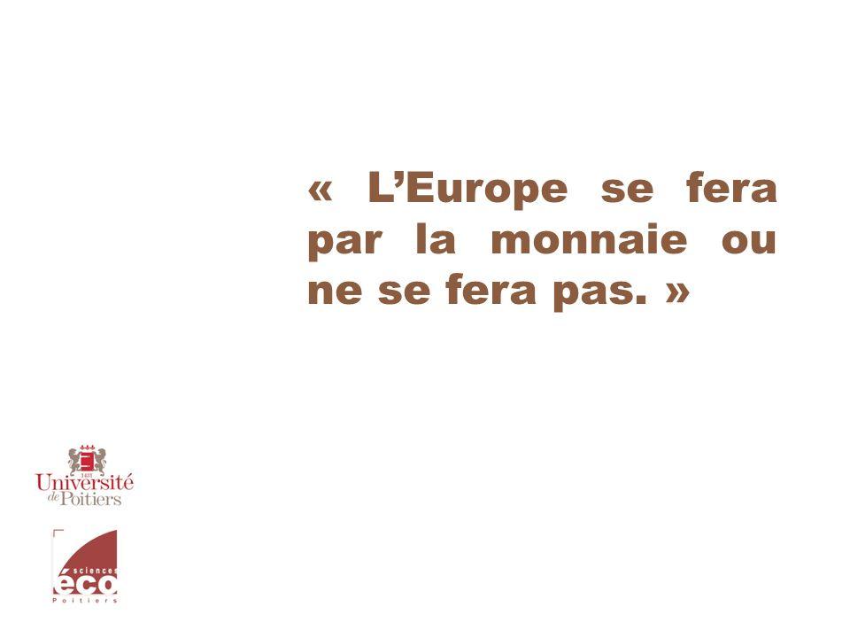 « LEurope se fera par la monnaie ou ne se fera pas. »