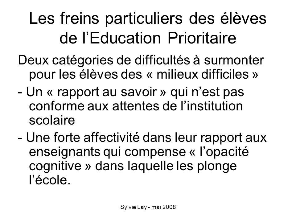 Sylvie Lay - mai 2008 Les freins particuliers des élèves de lEducation Prioritaire Deux catégories de difficultés à surmonter pour les élèves des « mi