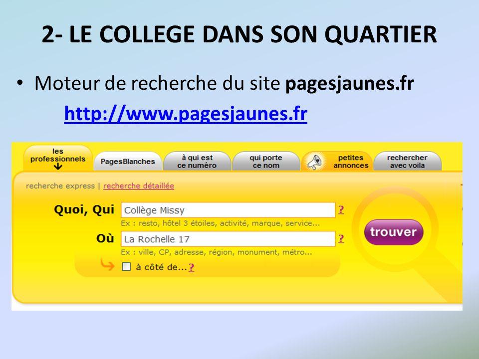 2- LE COLLEGE DANS SON QUARTIER Moteur de recherche du site pagesjaunes.fr http://www.pagesjaunes.fr