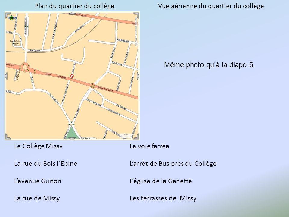 Le Collège MissyLa voie ferrée La rue du Bois lEpineLarrêt de Bus près du Collège Lavenue GuitonLéglise de la Genette La rue de Missy Les terrasses de Missy Plan du quartier du collègeVue aérienne du quartier du collège Même photo quà la diapo 6.