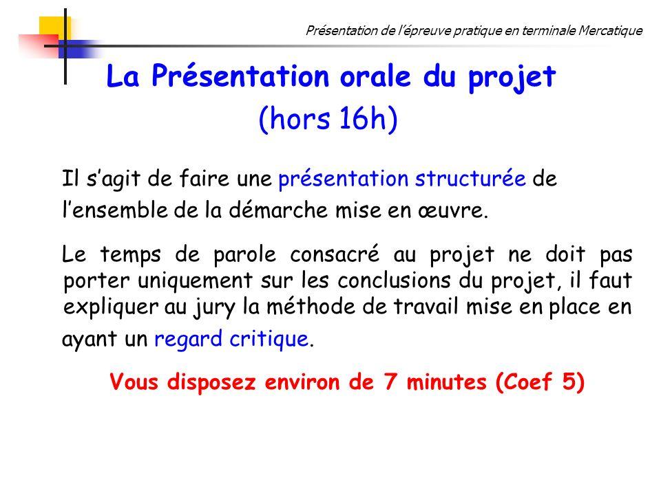 Présentation de lépreuve pratique en terminale Mercatique La Présentation orale du projet (hors 16h) Il sagit de faire une présentation structurée de