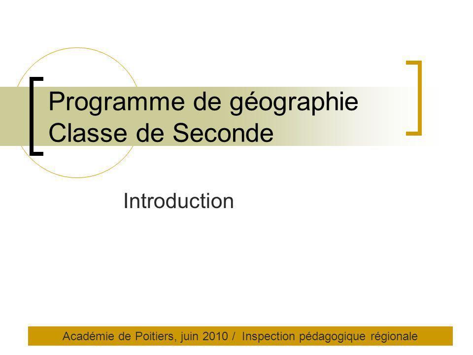 Programme de géographie Classe de Seconde Introduction Académie de Poitiers, juin 2010 / Inspection pédagogique régionale