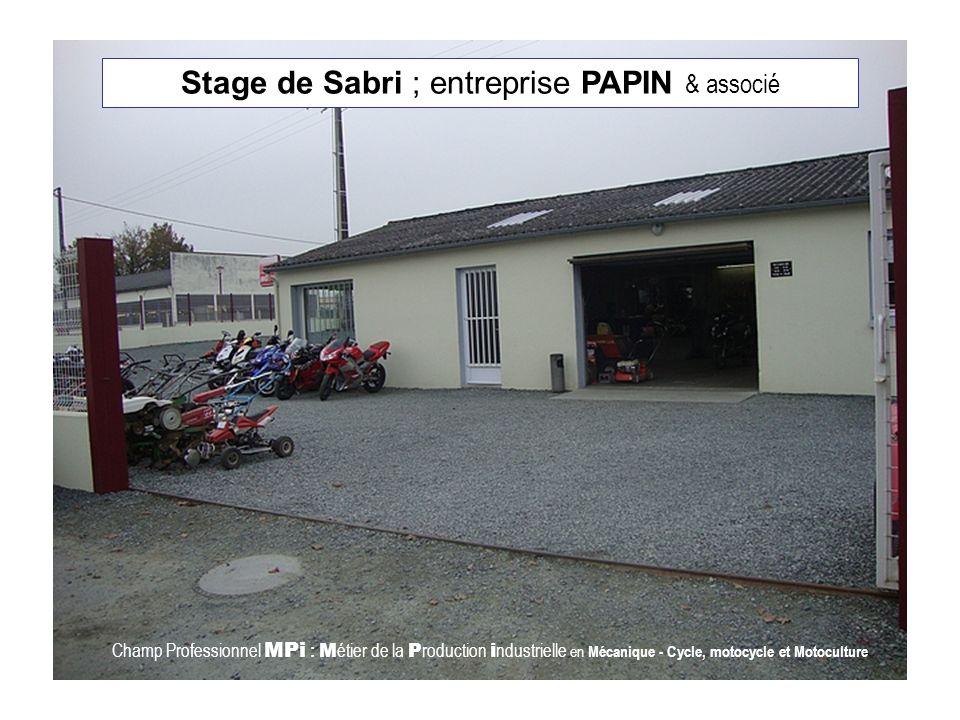 Stage de Sabri ; entreprise PAPIN & associé Champ Professionnel MPi : M étier de la P roduction i ndustrielle en Mécanique - Cycle, motocycle et Motoculture