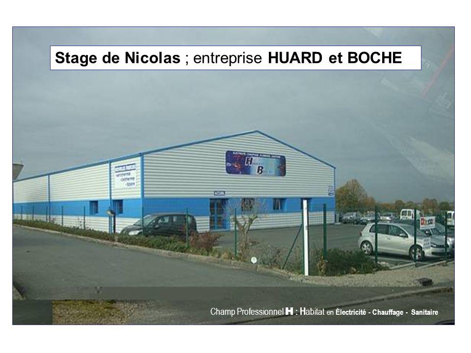 Stage de Nicolas ; entreprise HUARD et BOCHE Champ Professionnel H : H abitat en Électricité - Chauffage - Sanitaire