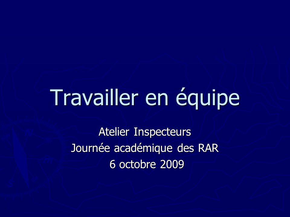 Travailler en équipe Atelier Inspecteurs Journée académique des RAR 6 octobre 2009 6 octobre 2009