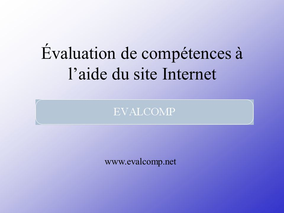 Évaluation de compétences à laide du site Internet www.evalcomp.net
