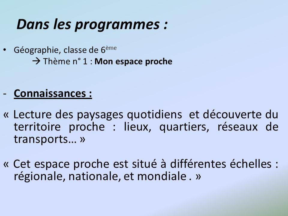 Dans les programmes : Géographie, classe de 6 ème Thème n° 1 : Mon espace proche -Connaissances : « Lecture des paysages quotidiens et découverte du t