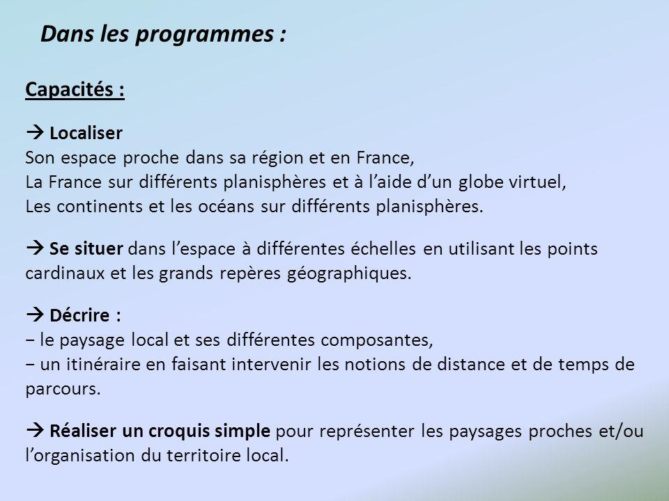 Dans les programmes : Capacités : Localiser Son espace proche dans sa région et en France, La France sur différents planisphères et à laide dun globe