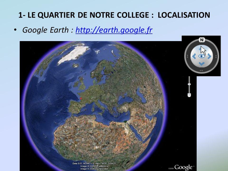 1- LE QUARTIER DE NOTRE COLLEGE : LOCALISATION Google Earth : http://earth.google.frhttp://earth.google.fr