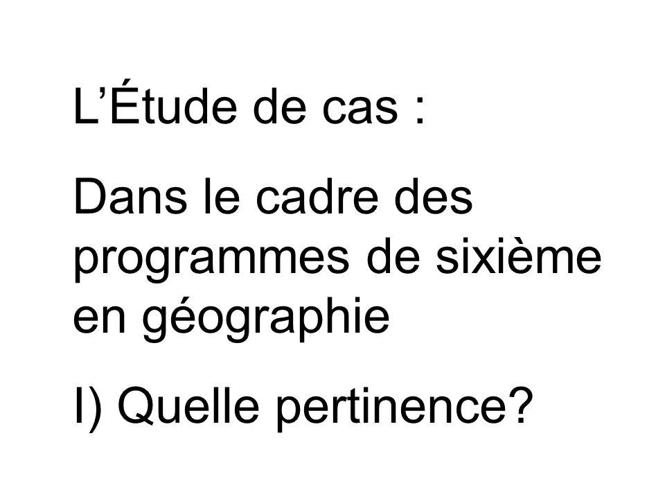 LÉtude de cas : Dans le cadre des programmes de sixième en géographie I) Quelle pertinence?