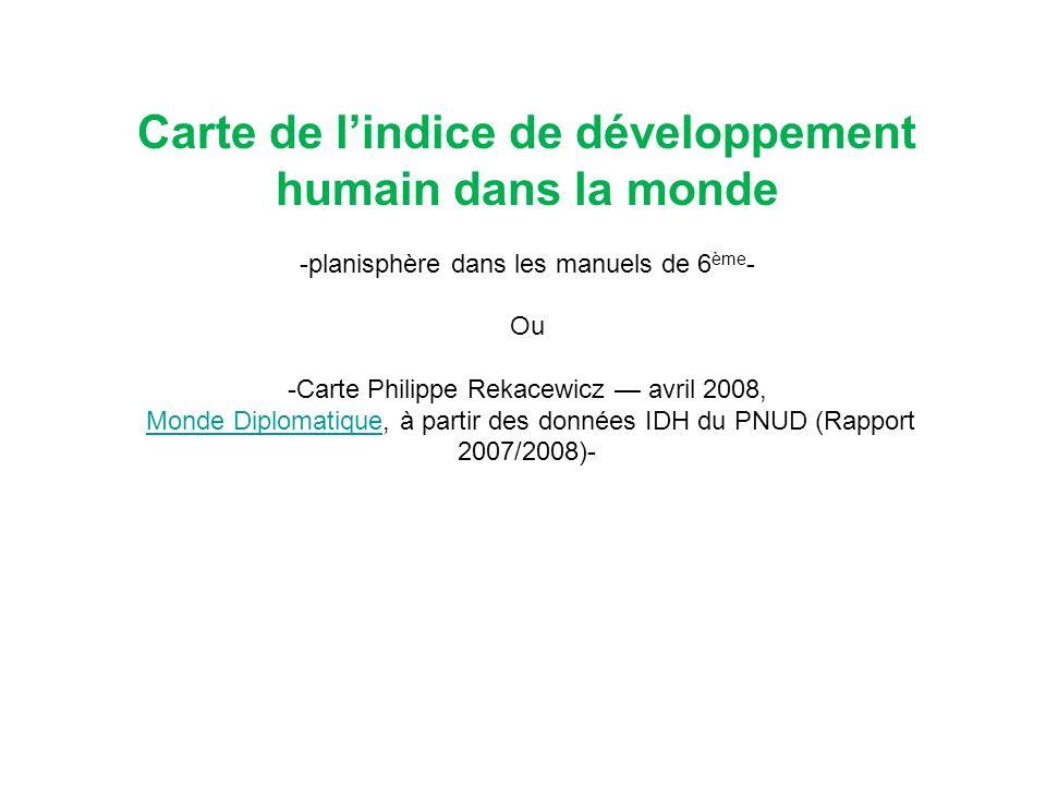 Carte de lindice de développement humain dans la monde -planisphère dans les manuels de 6 ème - Ou -Carte Philippe Rekacewicz avril 2008, Monde Diplom