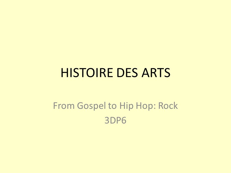 HISTOIRE DES ARTS From Gospel to Hip Hop: Rock 3DP6