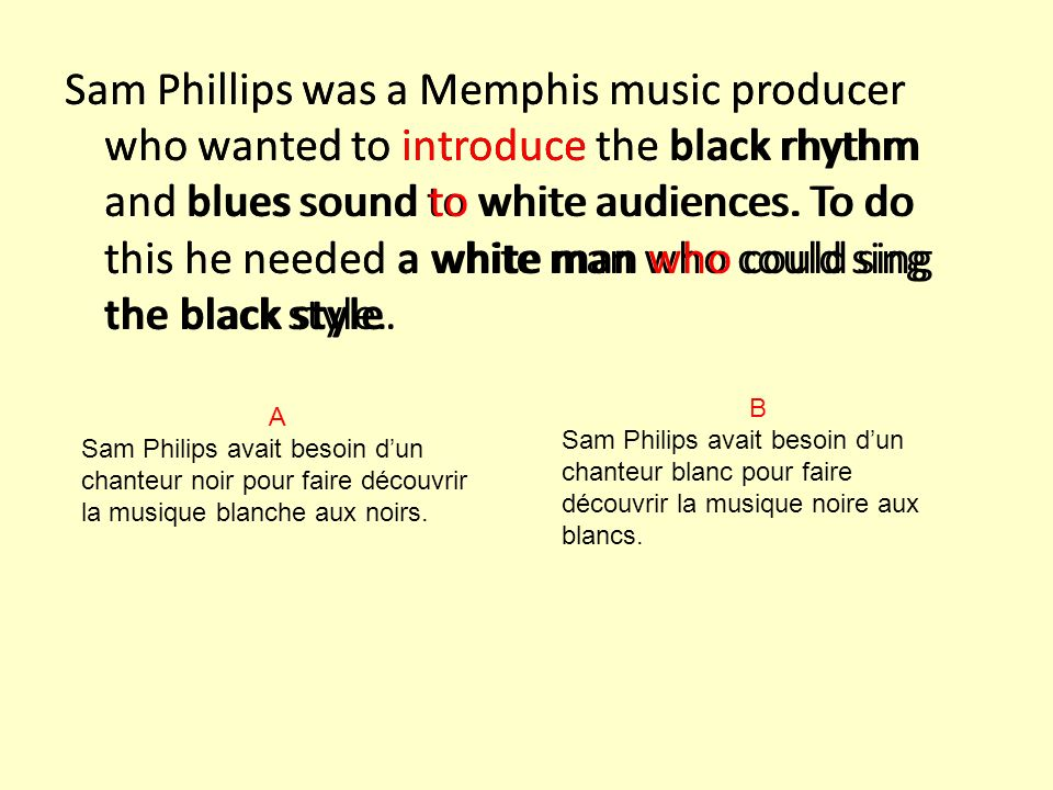 Sam Phillips was a Memphis music producer who wanted to introduce the black rhythm and blues sound to white audiences.