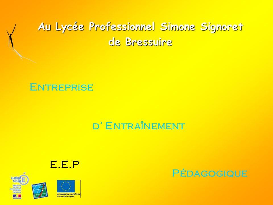 Au Lycée Professionnel Simone Signoret de Bressuire E.E.P Entreprise d Entraînement Pédagogique