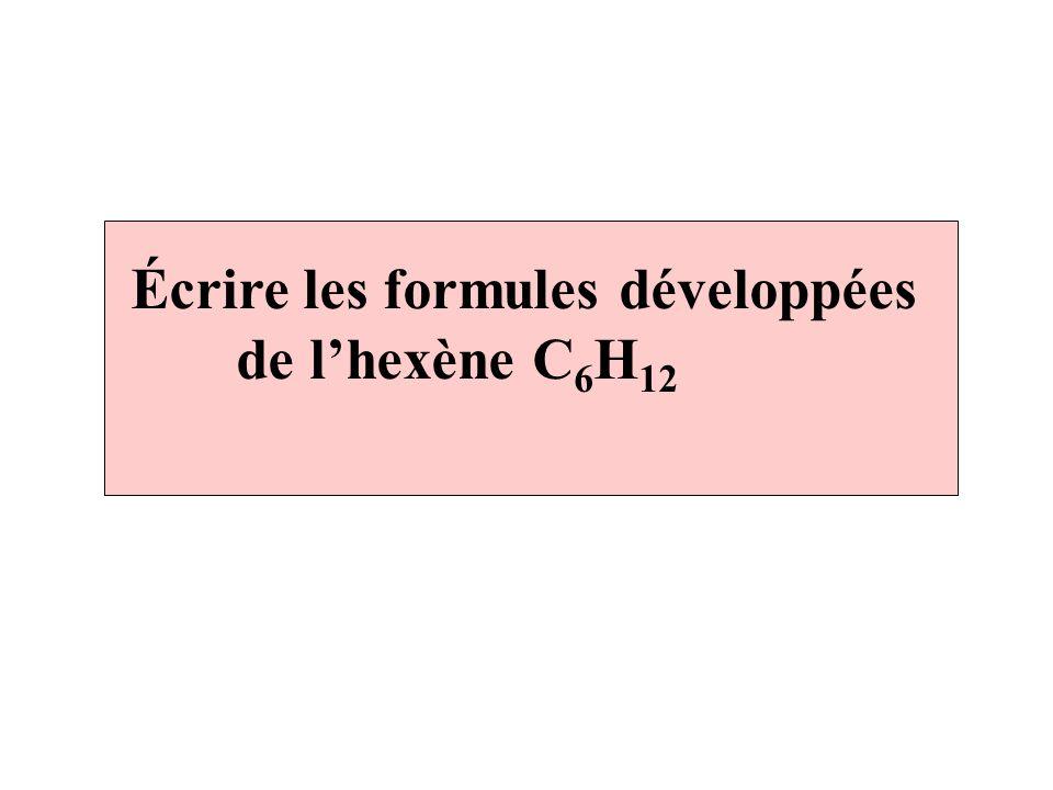Hexène C 6 H 12 ou ou