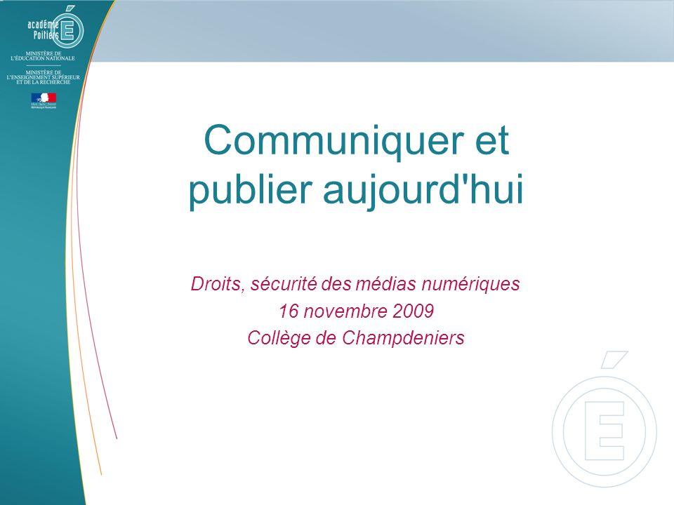 Communiquer et publier aujourd'hui Droits, sécurité des médias numériques 16 novembre 2009 Collège de Champdeniers