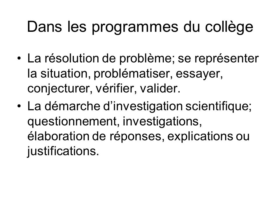 Dans les programmes du collège La résolution de problème; se représenter la situation, problématiser, essayer, conjecturer, vérifier, valider. La déma
