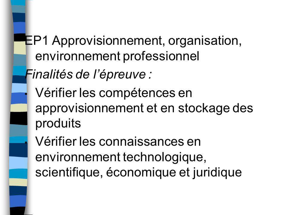 EP1 Approvisionnement, organisation, environnement professionnel Finalités de lépreuve : Vérifier les compétences en approvisionnement et en stockage