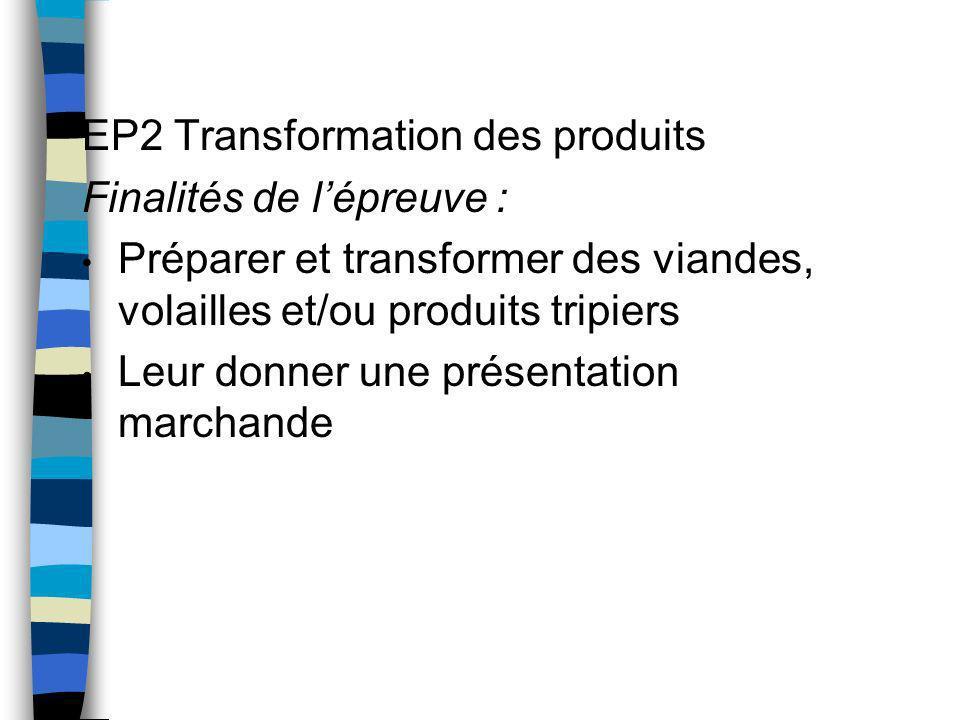 EP2 Transformation des produits Finalités de lépreuve : Préparer et transformer des viandes, volailles et/ou produits tripiers Leur donner une présent