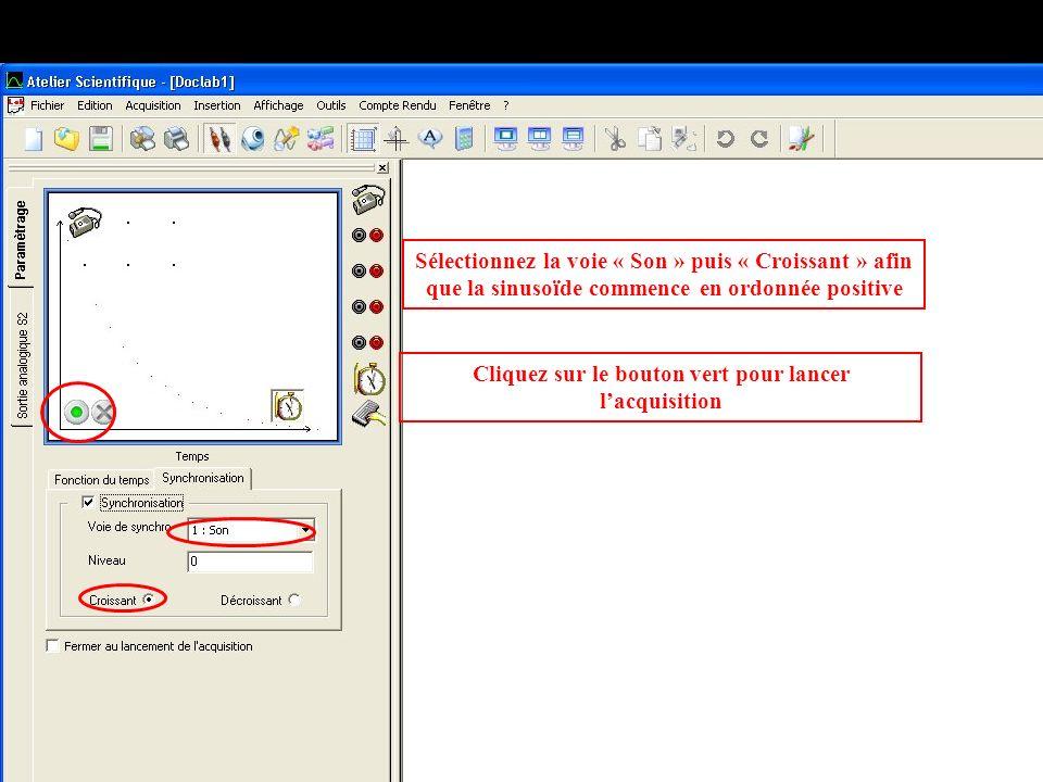 Sélectionnez la voie « Son » puis « Croissant » afin que la sinusoïde commence en ordonnée positive Cliquez sur le bouton vert pour lancer lacquisitio