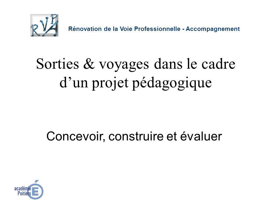 Concevoir, construire et évaluer Rénovation de la Voie Professionnelle - Accompagnement Sorties & voyages dans le cadre dun projet pédagogique