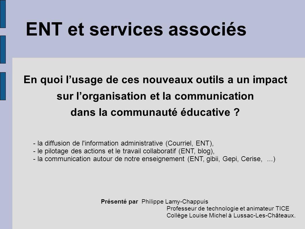 ENT et services associés Présenté par Philippe Lamy-Chappuis Professeur de technologie et animateur TICE Collège Louise Michel à Lussac-Les-Châteaux.