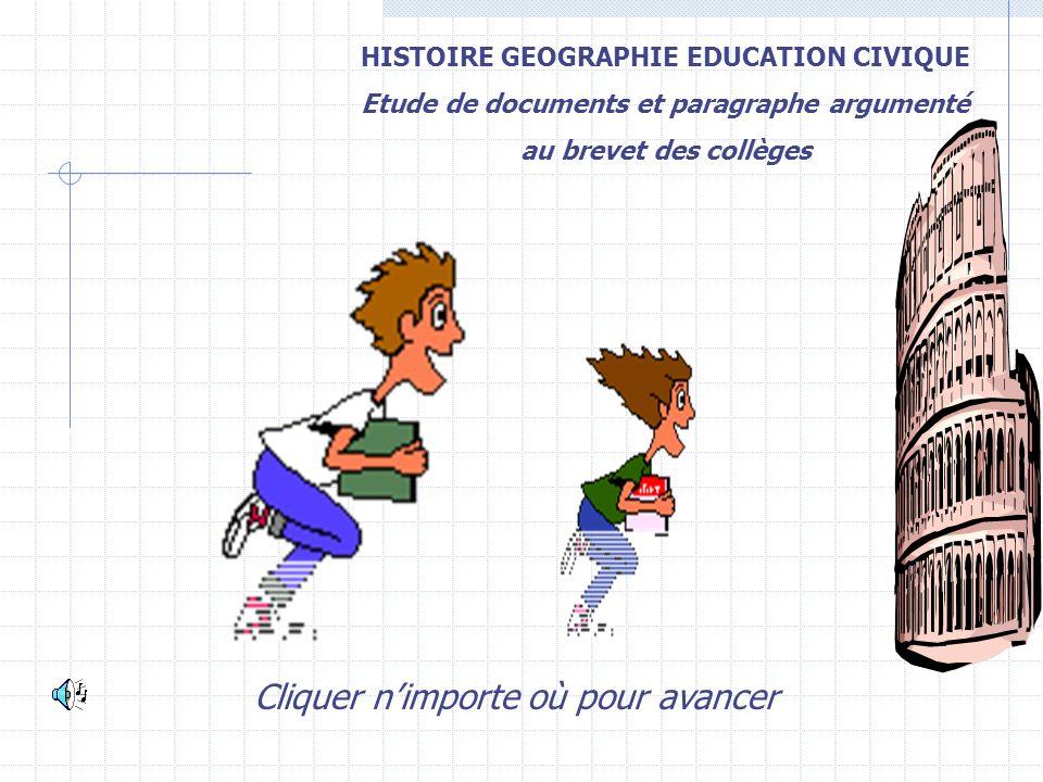 HISTOIRE GEOGRAPHIE EDUCATION CIVIQUE Etude de documents et paragraphe argumenté au brevet des collèges Cliquer nimporte où pour avancer