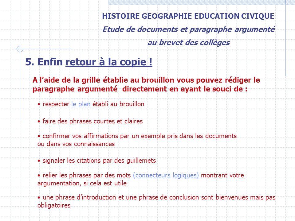 HISTOIRE GEOGRAPHIE EDUCATION CIVIQUE Etude de documents et paragraphe argumenté au brevet des collèges 5. Enfin retour à la copie ! A laide de la gri