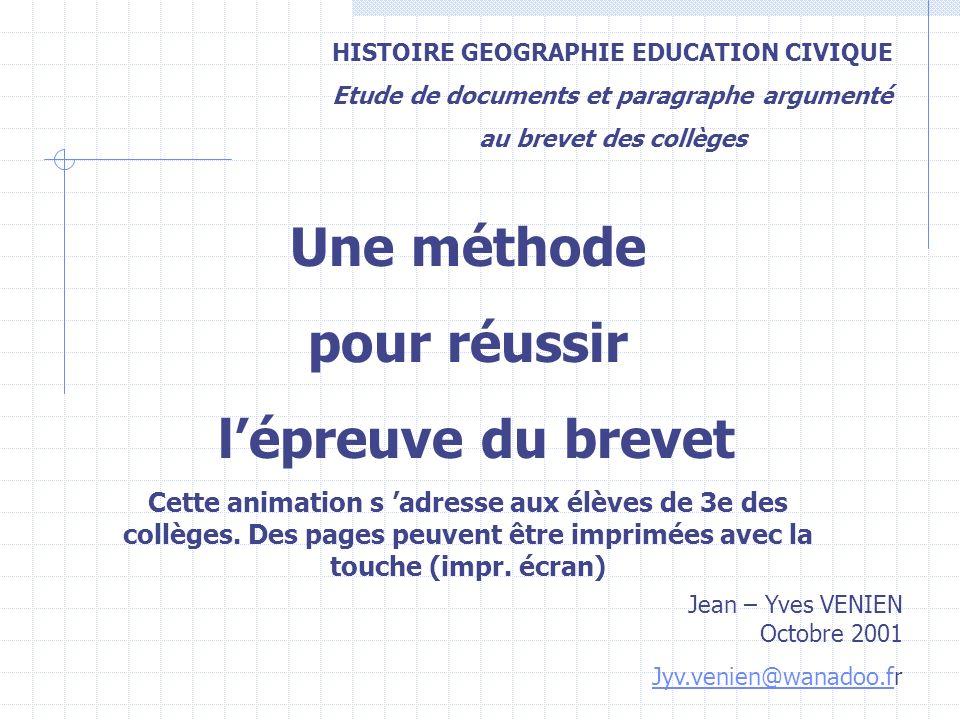 HISTOIRE GEOGRAPHIE EDUCATION CIVIQUE Etude de documents et paragraphe argumenté au brevet des collèges Une méthode pour réussir lépreuve du brevet Ce
