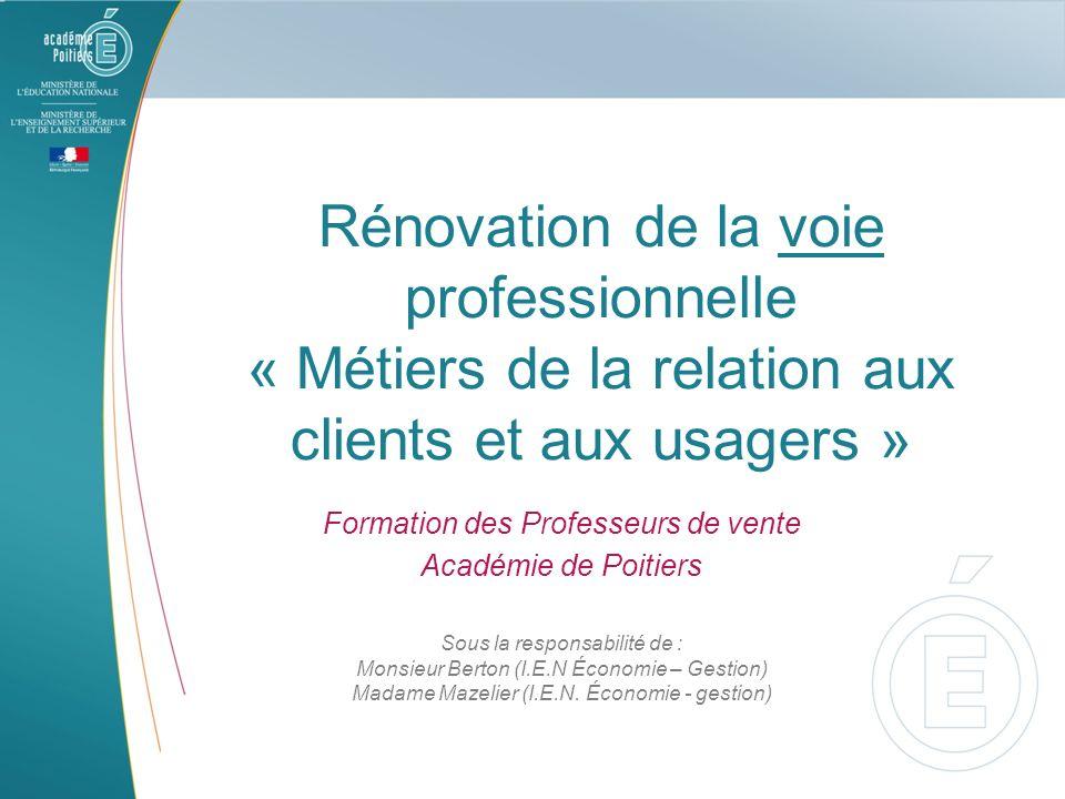 Rénovation de la voie professionnelle « Métiers de la relation aux clients et aux usagers » Formation des Professeurs de vente Académie de Poitiers So