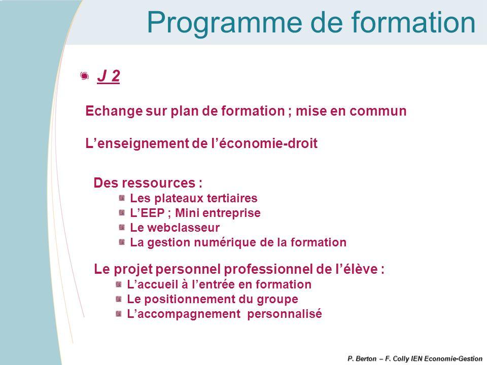 Programme de formation P. Berton – F. Colly IEN Economie-Gestion J 2 Echange sur plan de formation ; mise en commun Lenseignement de léconomie-droit L