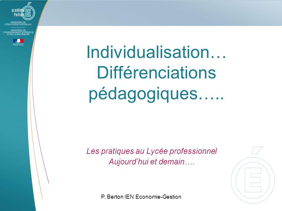 P. Berton IEN Economie-Gestion Individualisation… Différenciations pédagogiques….. Les pratiques au Lycée professionnel Aujourdhui et demain….