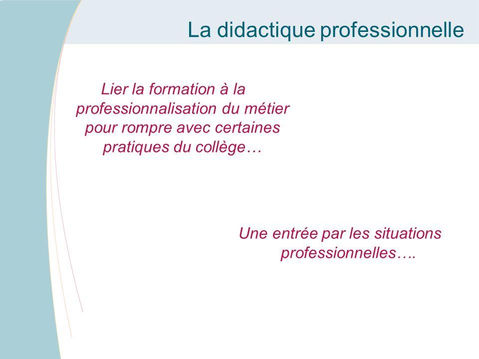Lier la formation à la professionnalisation du métier pour rompre avec certaines pratiques du collège… La didactique professionnelle Une entrée par le