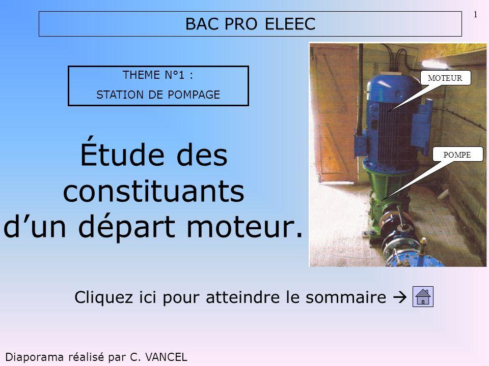 1 Étude des constituants dun départ moteur. BAC PRO ELEEC Diaporama réalisé par C. VANCEL Cliquez ici pour atteindre le sommaire MOTEUR POMPE THEME N°