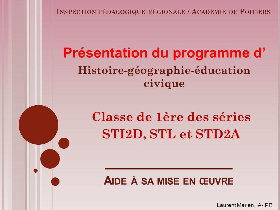 Présentation du programme d Histoire-géographie-éducation civique Classe de 1ère des séries STI2D, STL et STD2A I NSPECTION PÉDAGOGIQUE RÉGIONALE / A