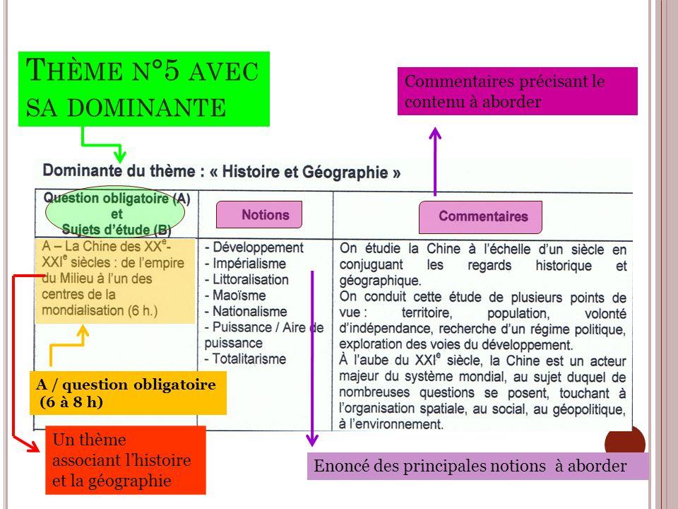 T HÈME N °5 AVEC SA DOMINANTE A / question obligatoire (6 à 8 h) Un thème associant lhistoire et la géographie Enoncé des principales notions à aborde