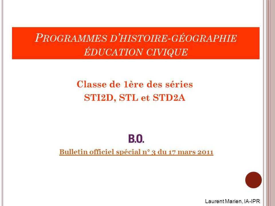 P ROGRAMMES D HISTOIRE - GÉOGRAPHIE ÉDUCATION CIVIQUE Classe de 1ère des séries STI2D, STL et STD2A Bulletin officiel spécial n° 3 du 17 mars 2011 Lau