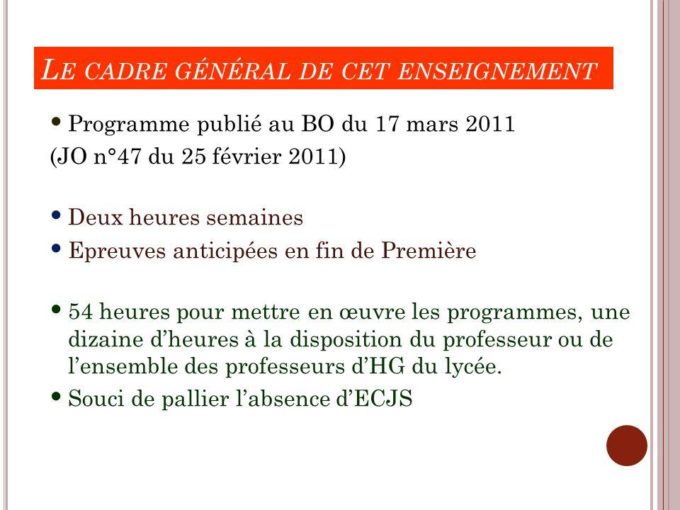 L E CADRE GÉNÉRAL DE CET ENSEIGNEMENT Programme publié au BO du 17 mars 2011 (JO n°47 du 25 février 2011) Deux heures semaines Epreuves anticipées en