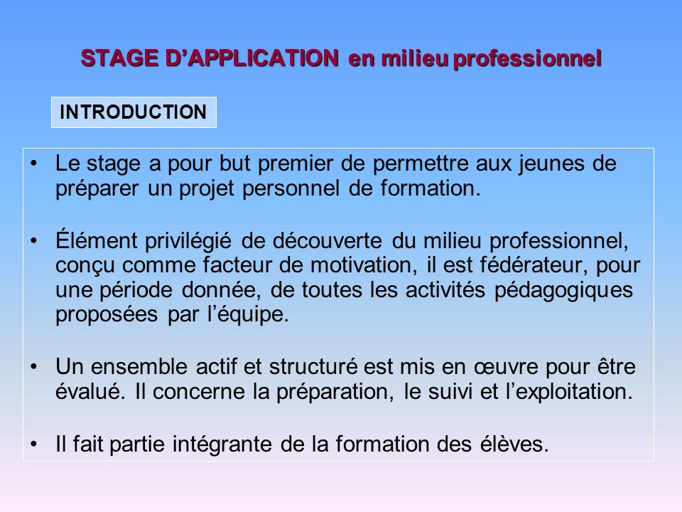 STAGE DAPPLICATION en milieu professionnel Le stage a pour but premier de permettre aux jeunes de préparer un projet personnel de formation. Élément p
